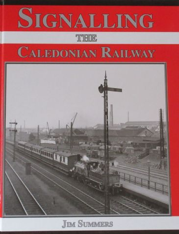 Signaling the Caledonian Railway, by Jim Summers